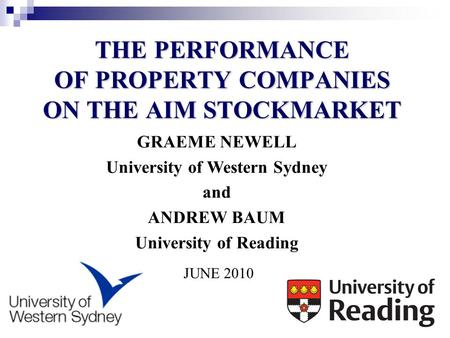 GRAEME NEWELL University of Western Sydney and ANDREW BAUM University of Reading JUNE 2010 THE PERFORMANCE OF PROPERTY COMPANIES ON THE AIM STOCKMARKET.