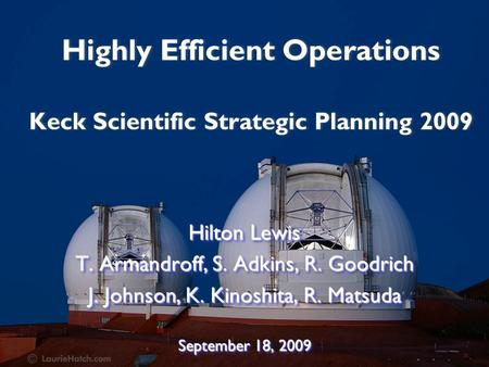 Highly Efficient Operations Keck Scientific Strategic Planning 2009 Hilton Lewis T. Armandroff, S. Adkins, R. Goodrich J. Johnson, K. Kinoshita, R. Matsuda.