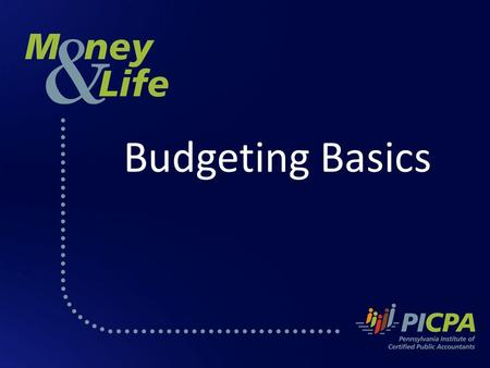 Budgeting Basics. Budgeting and Financial Priorities The PICPA Pennsylvania Institute of Certified Public Accountants The PICPA is a professional association.
