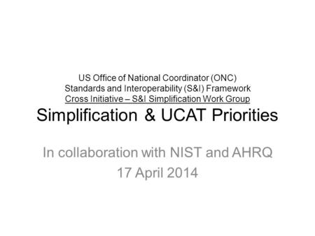 US Office of National Coordinator (ONC) Standards and Interoperability (S&I) Framework Cross Initiative – S&I Simplification Work Group Simplification.