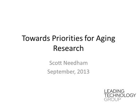 Towards Priorities for Aging Research Scott Needham September, 2013.