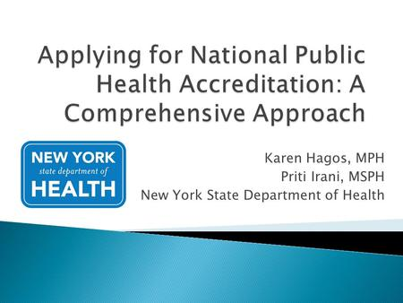 Karen Hagos, MPH Priti Irani, MSPH New York State Department of Health