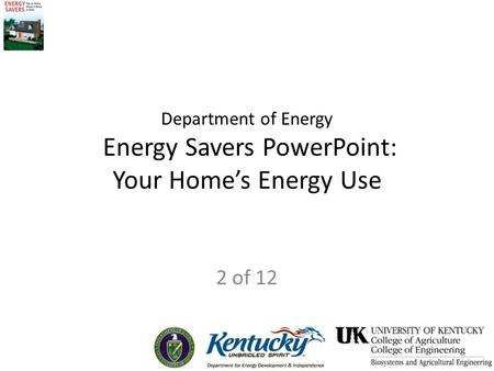 Department of Energy Energy Savers PowerPoint: Your Home's Energy Use 2 of 12.