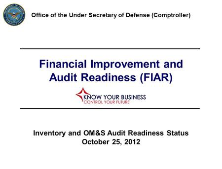 Financial Improvement and Audit Readiness (FIAR) Office of the Under Secretary of Defense (Comptroller) Inventory and OM&S Audit Readiness Status October.