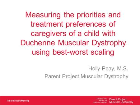 ParentProjectMD.org Measuring the priorities and treatment preferences of caregivers of a child with Duchenne Muscular Dystrophy using best-worst scaling.