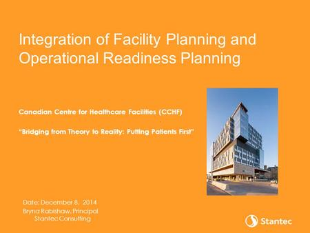 "Integration of Facility Planning and Operational Readiness Planning Canadian Centre for Healthcare Facilities (CCHF) ""Bridging from Theory to Reality:"