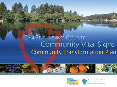 Community Transformation Plan. Community Vital Signs is a community-driven health initiative jointly developed by San Bernardino County residents, organizations.