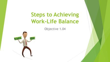 Steps to Achieving Work-Life Balance Objective 1.04.