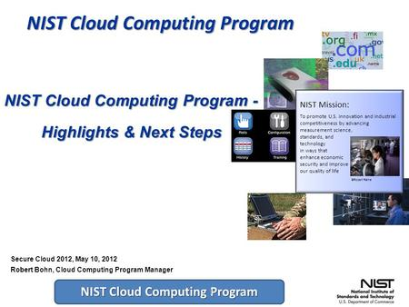 NIST Cloud Computing Program 1 NIST Cloud Computing Program - Highlights & Next Steps NIST Mission: To promote U.S. innovation and industrial competitiveness.