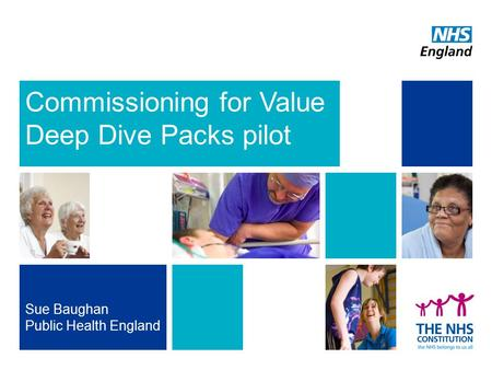 Commissioning for Value Deep Dive Packs pilot Sue Baughan Public Health England.