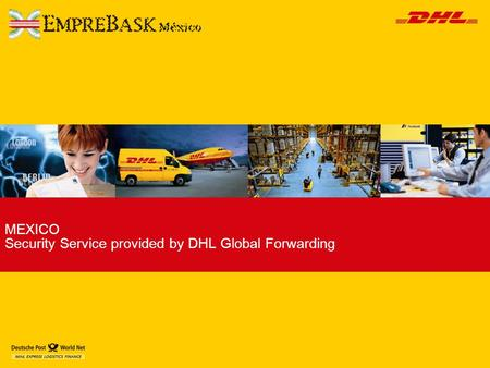 MEXICO Security Service provided by DHL Global Forwarding.