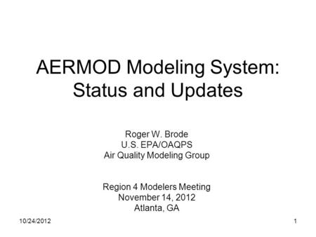 AERMOD Modeling System: Status and Updates Roger W. Brode U.S. EPA/OAQPS Air Quality Modeling Group Region 4 Modelers Meeting November 14, 2012 Atlanta,
