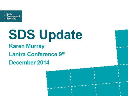 SDS Update Karen Murray Lantra Conference 9 th December 2014.