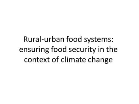 Rural-urban food systems: ensuring food security in the context of climate change.
