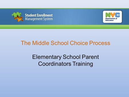 The Middle School Choice Process Elementary School Parent Coordinators Training.