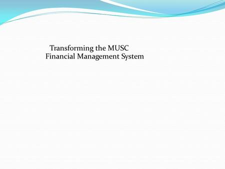 Transforming the MUSC Financial Management System.