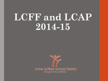 LCFF and LCAP 2014-15. 2 This is the first in a series of three presentations that will provide: Nov./Dec.Overview of Local Control Funding Formula (LCFF)
