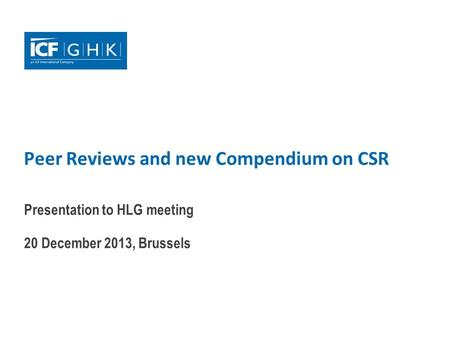 Peer Reviews and new Compendium on CSR Presentation to HLG meeting 20 December 2013, Brussels.
