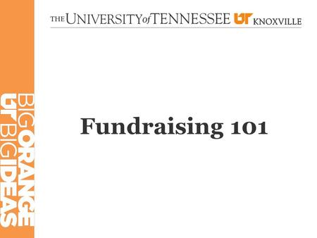 Fundraising 101. Overview of UTK Fundraising Program.