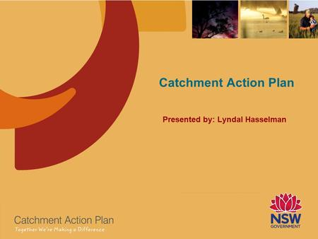 Catchment Action Plan Presented by: Lyndal Hasselman.