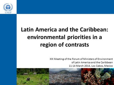Latin America and the Caribbean: environmental priorities in a region of contrasts XIX Meeting of the Forum of Ministers of Environment of Latin America.