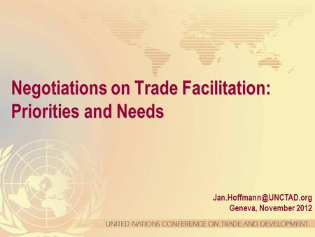 Geneva, November 2012 Negotiations on Trade Facilitation: Priorities and Needs.
