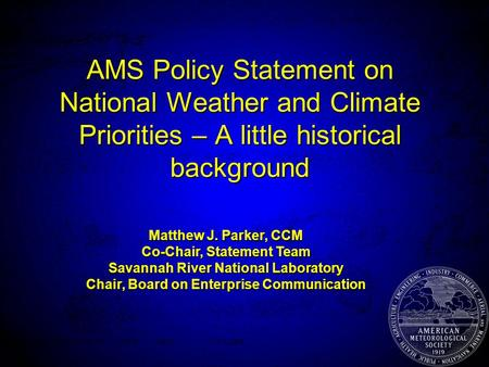 AMS Policy Statement on National Weather and Climate Priorities – A little historical background Matthew J. Parker, CCM Co-Chair, Statement Team Savannah.