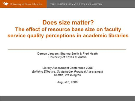 Does size matter? The effect of resource base size on faculty service quality perceptions in academic libraries Damon Jaggars, Shanna Smith & Fred Heath.