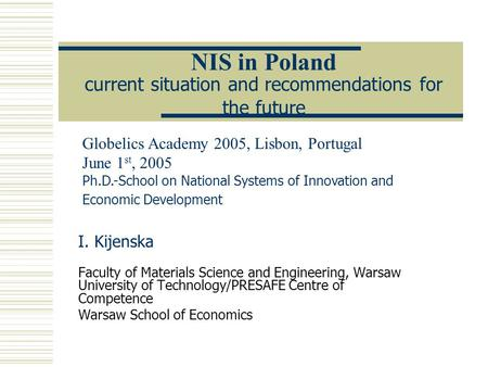 NIS in Poland current situation and recommendations for the future I. Kijenska Faculty of Materials Science and Engineering, Warsaw University of Technology/PRESAFE.