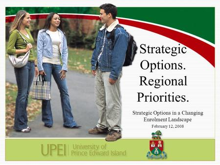 Strategic Options. Regional Priorities. Strategic Options in a Changing Enrolment Landscape February 12, 2008.