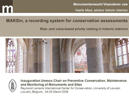 Monumentenwacht Vlaanderen MAKSin, a recording system for conservation assessments Risk- and value-based priorty ranking in historic interiors Monumentenwacht.