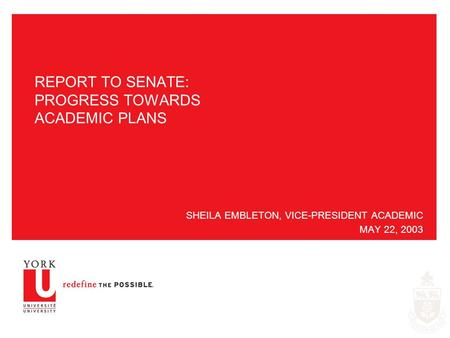 REPORT TO SENATE: PROGRESS TOWARDS ACADEMIC PLANS SHEILA EMBLETON, VICE-PRESIDENT ACADEMIC MAY 22, 2003.