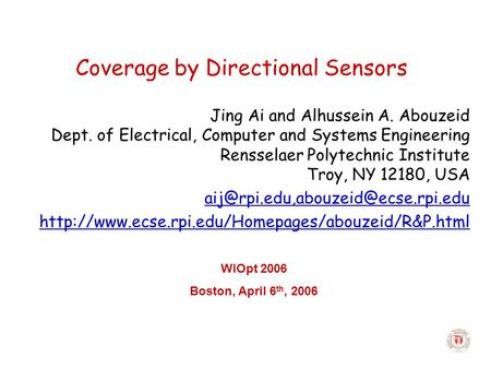 Coverage by Directional Sensors Jing Ai and Alhussein A. Abouzeid Dept. of Electrical, Computer and Systems Engineering Rensselaer Polytechnic Institute.