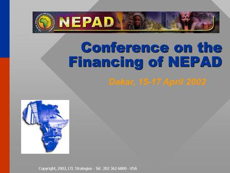 Copyright, 2002, LTL Strategies - Tel: 202 362 6800 - USA Conference on the Financing of NEPAD Dakar, 15-17 April 2002.
