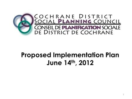 Proposed Implementation Plan June 14 th, 2012 1. Cochrane District Social Planning Council 2.