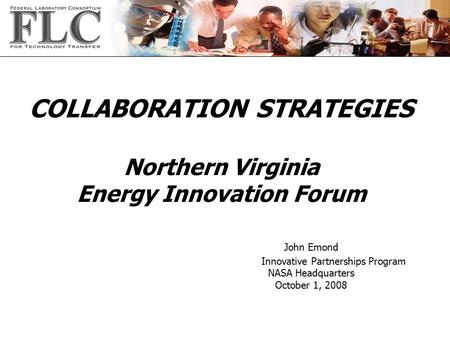COLLABORATION STRATEGIES Northern Virginia Energy Innovation Forum John Emond Innovative Partnerships Program NASA Headquarters October 1, 2008.