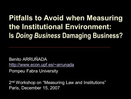 Pitfalls to Avoid when Measuring the Institutional Environment: Is Doing Business Damaging Business? Benito ARRUÑADA