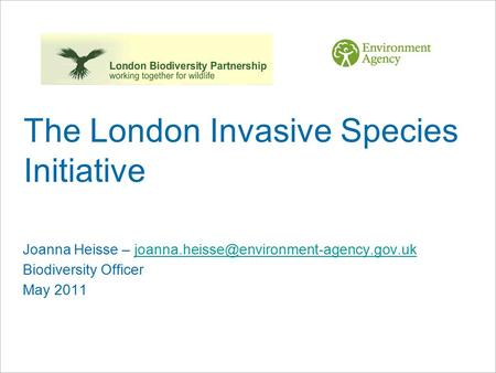 The London Invasive Species Initiative Joanna Heisse – Biodiversity Officer.