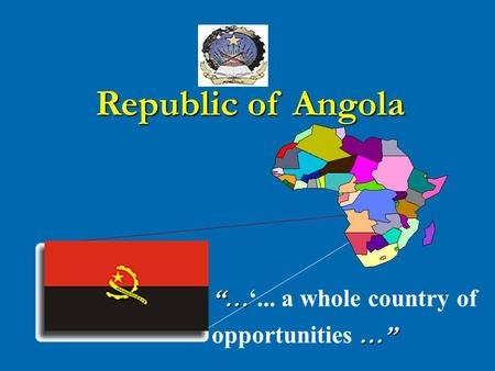"""… ""… '... a whole country of …"" opportunities …"" Republic of Angola."