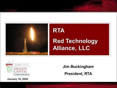 RTA Red Technology Alliance, LLC Jim Buckingham President, RTA January 16, 2008.