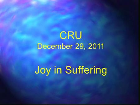 CRU December 29, 2011 Joy in Suffering. My Family …… Muscular Dystrophy n n Muscles from neck down deteriorate because they can't be fed in order to.
