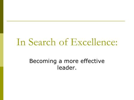 In Search of Excellence: Becoming a more effective leader.