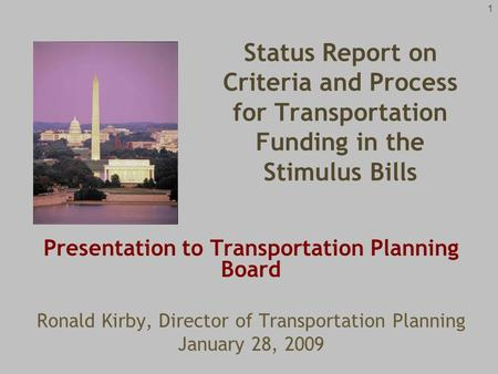 1 Presentation to Transportation Planning Board Ronald Kirby, Director of Transportation Planning January 28, 2009 Status Report on Criteria and Process.