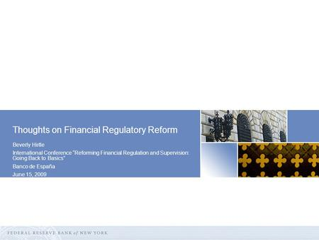 "Beverly Hirtle International Conference ""Reforming Financial Regulation and Supervision: Going Back to Basics"" Banco de España June 15, 2009 Thoughts on."