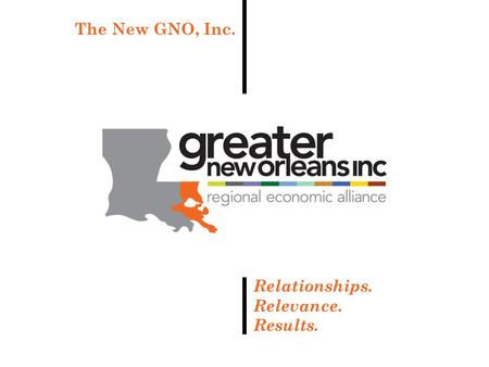 1 Relationships. Relevance. Results. The New GNO, Inc.