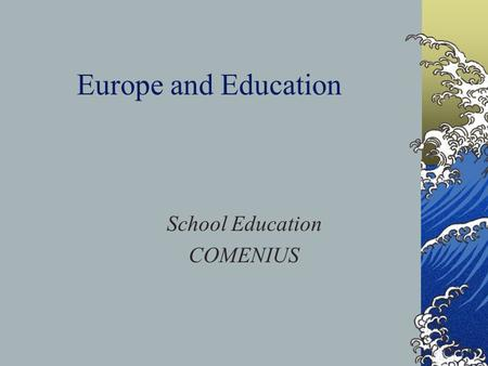 "Europe and Education School Education COMENIUS. The School Education Action of the European Community's Programme ""Socrates"" on Education 2 nd phase:"