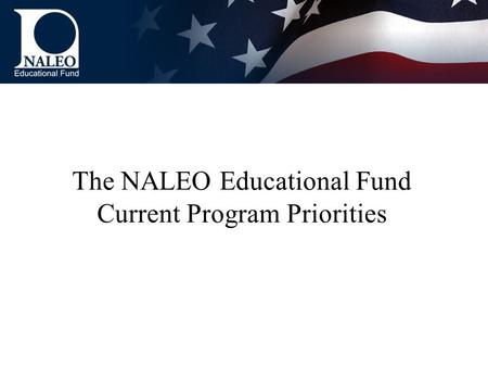 The NALEO Educational Fund Current Program Priorities.