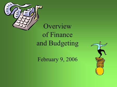Overview of Finance and Budgeting February 9, 2006.