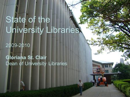 2009-2010 Gloriana St. Clair Dean of University Libraries State of the University Libraries.