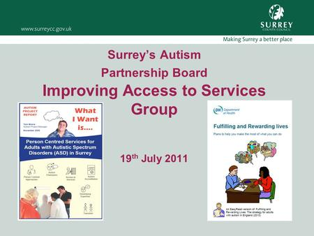 Surrey's Autism Partnership Board Improving Access to Services Group 19 th July 2011.
